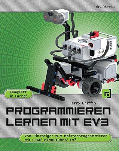 Programmieren lernen mit EV3: Vom Einsteiger zum Meisterprogrammierer mit LEGO Mindstorms EV3