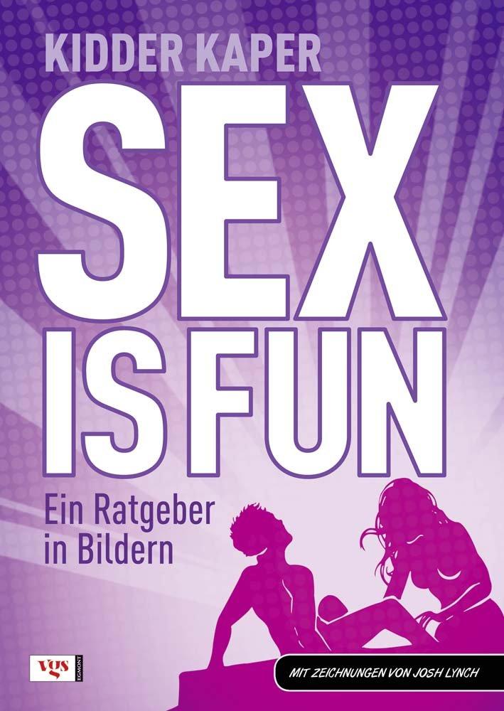 Sex is fun: Ein Ratgeber in Bildern