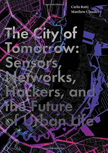 The City Of Tomorrow  Sensors  Networks  Hackers  And The Future Of Urban Life  The Future Series