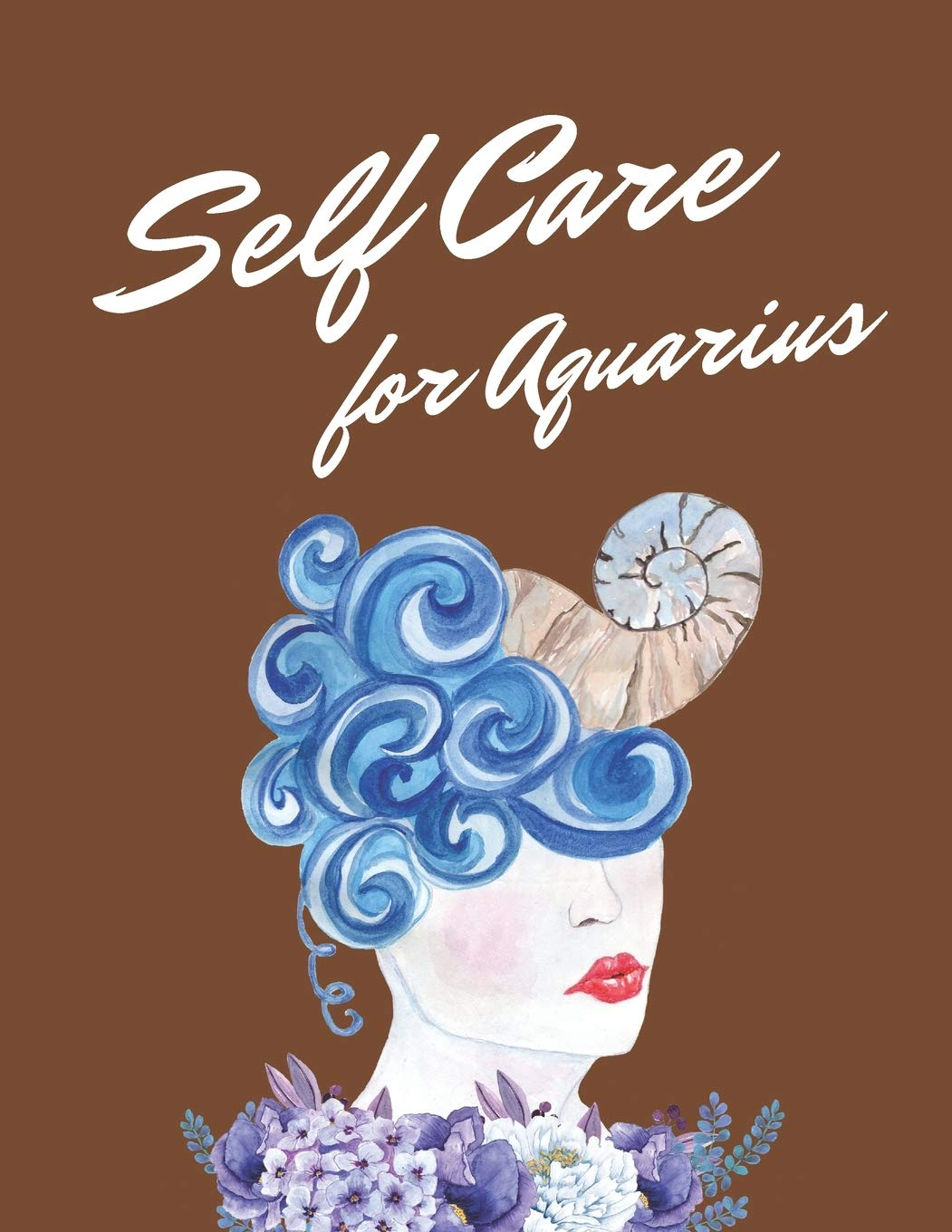 SELF CARE FOR AQUARIUS: ASTROLOGY SIGN SELF CARE WELLNESS NOTEBOOK | ACTIVITIES | TIPS | MENTAL HEALTH | ANXIETY | PLAN | WHEEL | REJUVENATION | … | GROUNDED AND HAPPY | EMOTIONAL CARE
