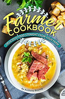 Farmer Cookbook: Delicious Food Straight from Your Farm by [Boundy, Anthony]