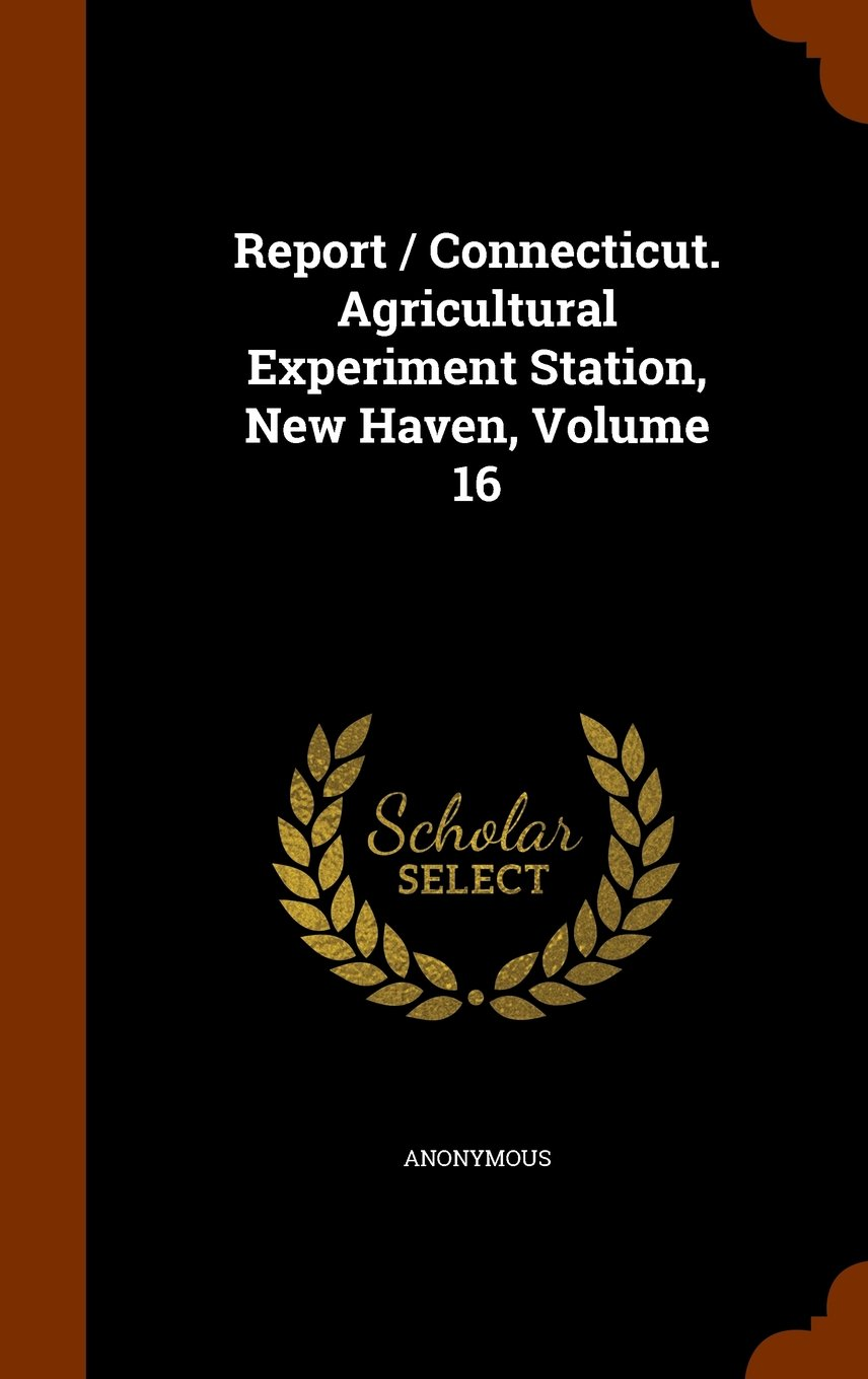 Report / Connecticut. Agricultural Experiment Station, New Haven, Volume 16 pdf