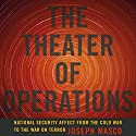 The Theater of Operations: National Security Affect from the Cold War to the War on Terror Audiobook by Joseph Masco Narrated by Scott Wallace