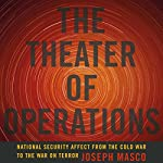 The Theater of Operations: National Security Affect from the Cold War to the War on Terror | Joseph Masco