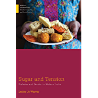 Sugar and Tension: Diabetes and Gender in Modern India (Medical Anthropology)
