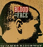 Blood in the Face : The Ku Klux Klan, Aryan Nations, Nazi Skinheads, and the Rise of a New White Culture, Ridgeway, James, 1560250038