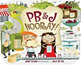 PB&J Hooray!: Your Sandwich's Amazing Journey from Farm to Table
