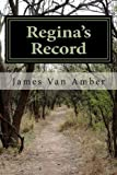 Regina's Record, James Anthony Van Amber, 1484036239