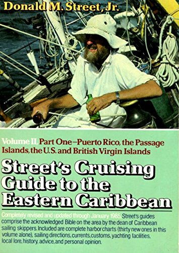 Street's Cruising Guide to the Eastern Caribbean, Part 1: Puerto Rico, Passage Islands, United States and British Virgin Islands Paperback – June, 1985 Donald M. Street W W Norton & Co Inc 0393033058 Caribbean & West Indies