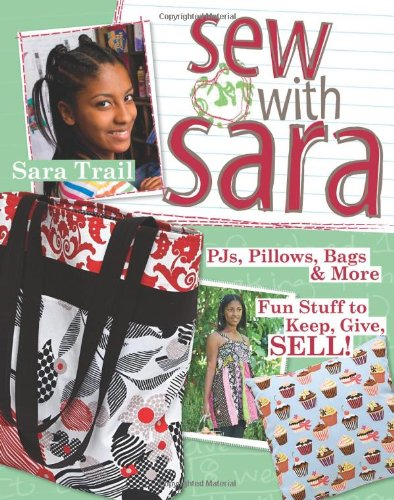 Sew with Sara: PJs, Pillows, Bags & More--Fun Stuff to Keep, Give, SELL!