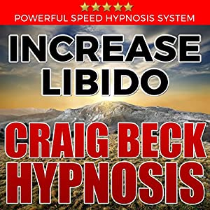 Increase Libido: Craig Beck Hypnosis Speech