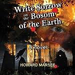 Write Sorrow on the Bosom of the Earth | Howard Marsee