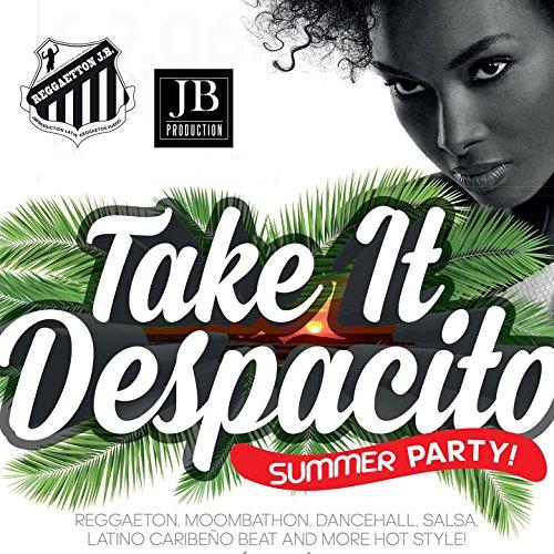 Take it Despasito Summer Party (Reggaeton -Bachata-Disco Latin-Cumbia- Merengue