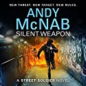 Silent Weapon: A Street Soldier Novel, Book 2 Audiobook by Andy McNab Narrated by Oliver Chris