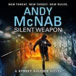 Silent Weapon: A Street Soldier Novel, Book 2 | Andy McNab
