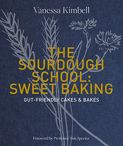 The Sourdough School: Sweet Baking: Gut-friendly cakes & bakes