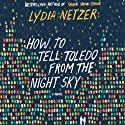 How to Tell Toledo from the Night Sky Audiobook by Lydia Netzer Narrated by Joshilyn Jackson