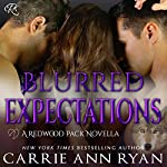 Blurred Expectations: Redwood Pack, Book 4.5 | Carrie Ann Ryan