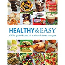 Healthy and Easy: Over 100 Plant-Based and Nutrient-Dense Recipes