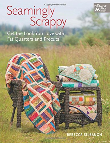 Seamingly Scrappy: Get the Look You Love with Fat Quarters and Precuts