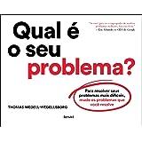 Qual é o seu problema?: Para resolver seus problemas mais difíceis, mude os problemas que você resolve