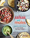 Salsas and Moles: Fresh and Authentic Recipes for Pico de Gallo, Mole Poblano, Chimichurri, Guacamole, and More [A Cookbook]