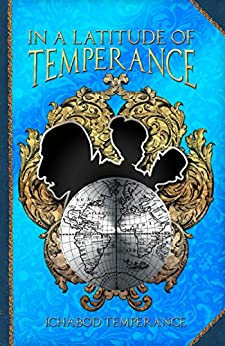 In a Latitude of Temperance (The Adventures of Ichabod Temperance Book 5) by [Temperance, Ichabod]