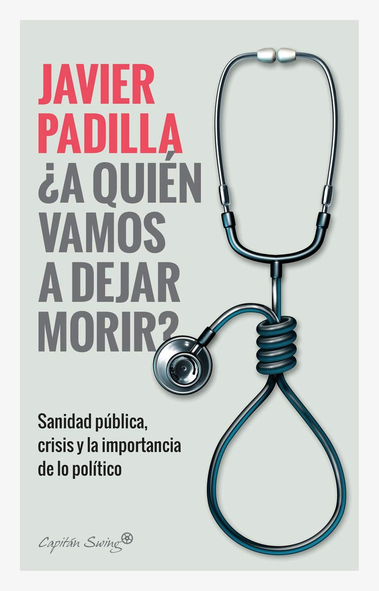 A quién vamos a dejar morir: Sanidad pública, crisis y la ...