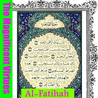 The Magnificent Virtues of Surah Al Fatihah (The