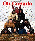 Oh, Canada : Contemporary Art from North North America, Markonish, Denise, 0262018357