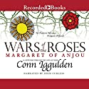Wars of the Roses: Margaret of Anjou Audiobook by Conn Iggulden Narrated by John Curless