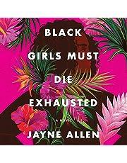 Black Girls Must Die Exhausted: A Novel (Black Girls Must Die Exhausted, Book 1)