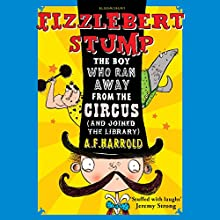 Fizzlebert Stump: The Boy Who Ran Away from the Circus (and Joined the Library) Audiobook by A.F. Harrold Narrated by Daniel Hill