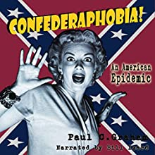Confederaphobia: An American Epidemic Audiobook by Paul C. Graham Narrated by Bill Izard