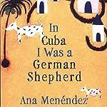 In Cuba I Was a German Shepherd | Ana Menéndez