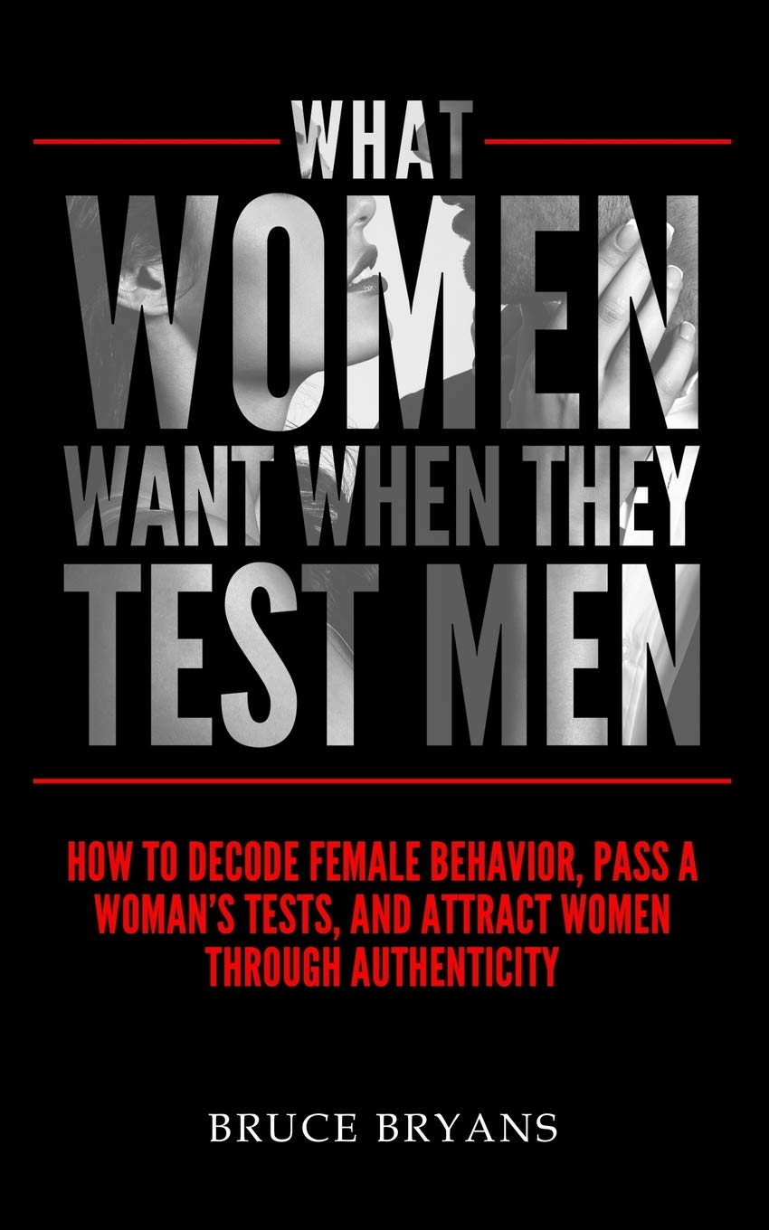 What Women Want When They Test Men: How To Decode Female