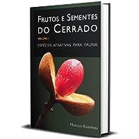 Frutos e sementes do Cerrado Vol 1 espécies atrativos para fauna