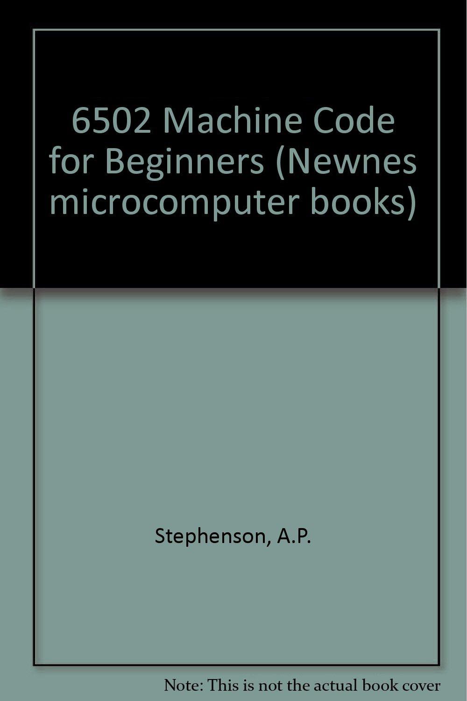 6502 machine code for beginners newnes microcomputer books a p