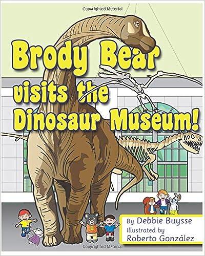 Brody Bear Visits the Dinosaur Museum! (Adventures of Brody Bear)