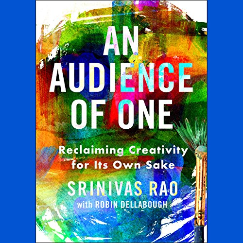 An Audience of One: Reclaiming Creativity for Its Own Sake