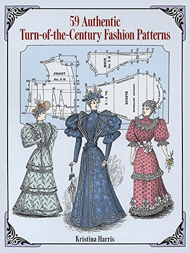 59 Authentic Turn-of-the-Century Fashion Patterns (Dover Fashion and (19th Century Patterns)