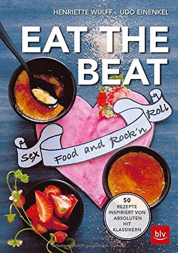 EAT THE BEAT: 50 Rezepte inspiriert von absoluten Hit Klassikern
