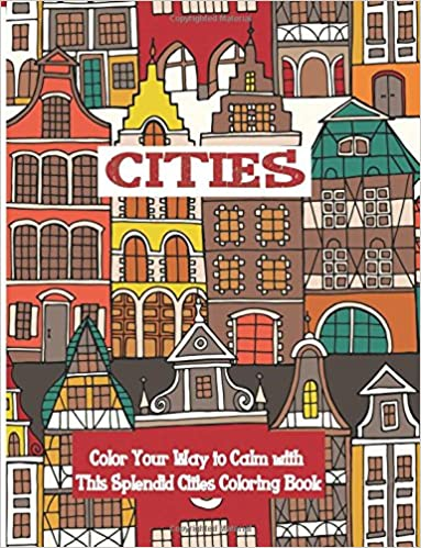Amazoncom Cities Coloring Book Color Your Way To Calm With This Splendid 9781515132912