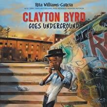 Clayton Byrd Goes Underground Audiobook by Rita Williams-Garcia Narrated by Adam Lazarre-White
