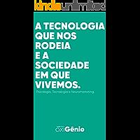 A tecnologia que nos rodeia e a sociedade em que vivemos!: Tecnologia, Psicologia e Neuromarketing.