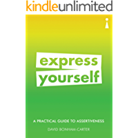 A Practical Guide to Assertiveness: Express Yourself (Practical Guide Series)