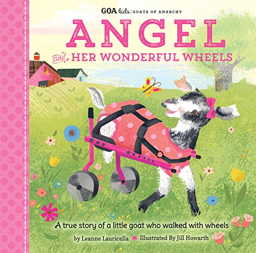 GOA Kids - Goats of Anarchy: Angel and Her Wonderful Wheels: A true story of a little goat who walked with wheels