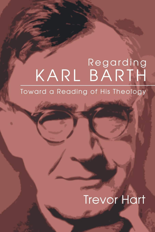Regarding Karl Barth: Toward a Reading of His Theology PDF