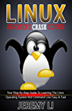 LINUX : Beginner's Crash Course: Your Step-By-Step Guide To Learning The Linux Operating System And Command Line Easy & Fast! (linux, linux for beginners, linux command line)