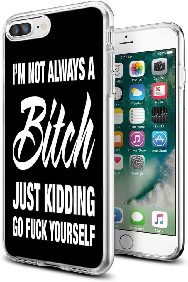 i8 Plus case Bitch,Gifun Anti-Slide Clear TPU Flexible Protective Case Cover Compatible with iPhone 8 Plus/7 Plus - I'm NOT Always A Bitch JUST Kidding GO Fuck Yourself